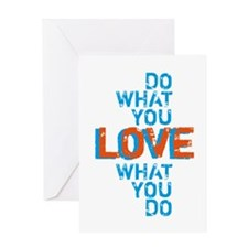 Do what you love, love what you do Greeting Cards