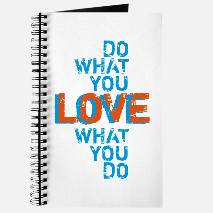 Do what you love, love what you do Journal