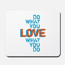 Do what you love, love what you do Mousepad