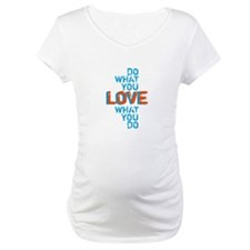 Do what you love, love what you do Shirt