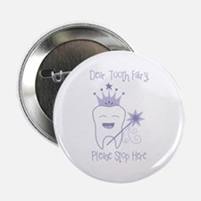 """Dear Tooth Fairy, Please Stop Here 2.25"""" Button"""