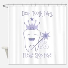 Dear Tooth Fairy, Please Stop Here Shower Curtain