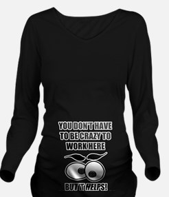 Crazy To Work Here Long Sleeve Maternity T-Shirt