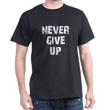 """Never Give Up"" Dark T-Shirt"