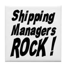 Shipping Managers Rock ! Tile Coaster