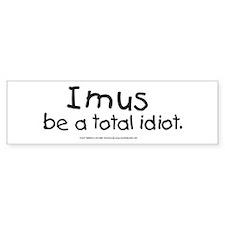 Imus be a total Idiot Bumper Bumper Sticker