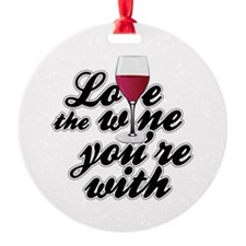 Love The Wine You're With Ornament