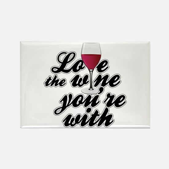 Love The Wine You're With Rectangle Magnet