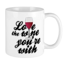 Love The Wine You're With Mug