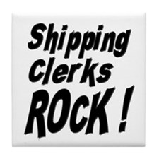 Shipping Clerks Rock ! Tile Coaster