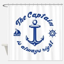 The Captain Is Always Right Shower Curtain