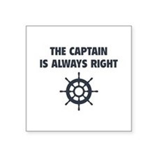 """The Captain Is Always Right Square Sticker 3"""" x 3"""""""