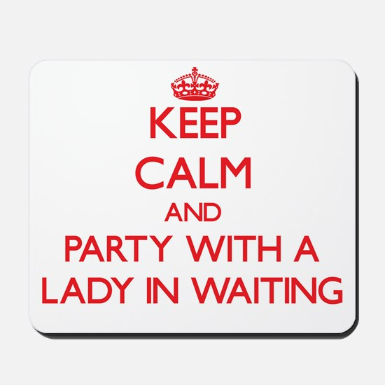 Keep Calm and Party With a Lady In Waiting Mousepa