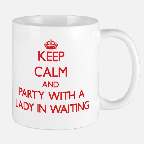 Keep Calm and Party With a Lady In Waiting Mugs