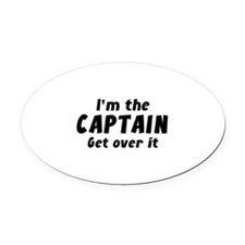 I'm The Captain Get Over It Oval Car Magnet