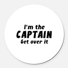 I'm The Captain Get Over It Round Car Magnet