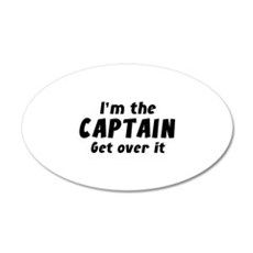 I'm The Captain Get Over It 22x14 Oval Wall Peel