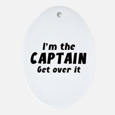 I'm The Captain Get Over It Ornament (Oval)