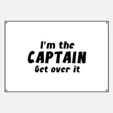 I'm The Captain Get Over It Banner