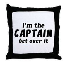 I'm The Captain Get Over It Throw Pillow