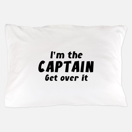 I'm The Captain Get Over It Pillow Case