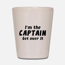 I'm The Captain Get Over It Shot Glass