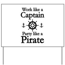 Work Like A Captain Party Like A Pirate Yard Sign