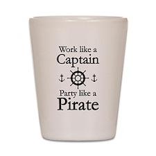Work Like A Captain Party Like A Pirate Shot Glass