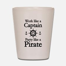 Work Like A Captain Party Like A Pirate Shot Glass