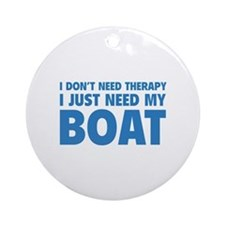 I Just Need My Boat Ornament (Round)
