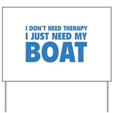 I Just Need My Boat Yard Sign