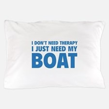 I Just Need My Boat Pillow Case