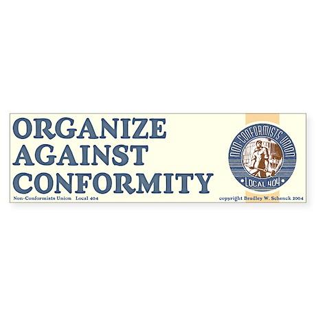 """Organize Against Conformity"" Bumper Sticker"