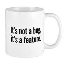 It's not a bug, it's a feature. Small Mug