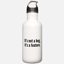 It's not a bug, it's a feature. Water Bottle