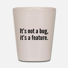 It's not a bug, it's a feature. Shot Glass