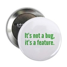 """It's not a bug, it's a feature. 2.25"""" Button"""