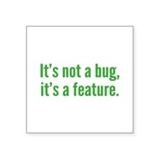 It's not a bug, it's a feature. Square Sticker 3""