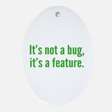 It's not a bug, it's a feature. Ornament (Oval)