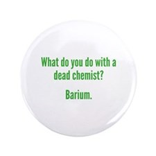 "What Do You Do With A Dead Chemist? 3.5"" Button"