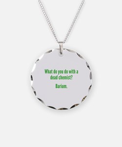 What Do You Do With A Dead Chemist? Necklace