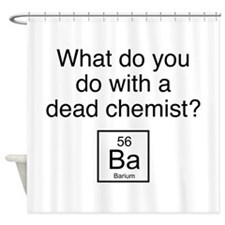 What Do You Do With A Dead Chemist? Shower Curtain