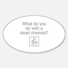 What Do You Do With A Dead Chemist? Decal