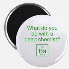 """What Do You Do With A Dead Chemist? 2.25"""" Magnet ("""