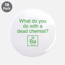 """What Do You Do With A Dead Chemist? 3.5"""" Button (1"""