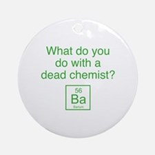 What Do You Do With A Dead Chemist? Ornament (Roun
