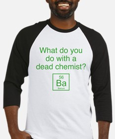 What Do You Do With A Dead Chemist? Baseball Jerse