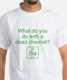What Do You Do With A Dead Chemist? Shirt
