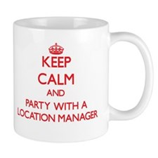 Keep Calm and Party With a Location Manager Mugs