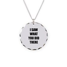 I Saw What You Did There Necklace Circle Charm